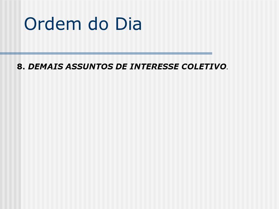 Ordem do Dia 8. DEMAIS ASSUNTOS DE INTERESSE COLETIVO.