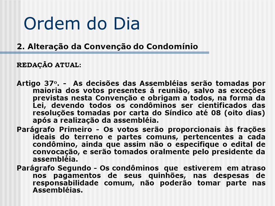Ordem do Dia 2. Alteração da Convenção do Condomínio REDAÇÃO ATUAL: