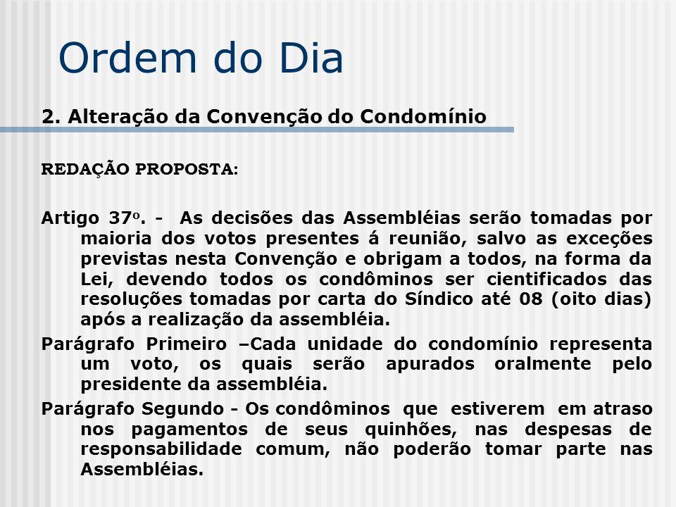 Ordem do Dia 2. Alteração da Convenção do Condomínio REDAÇÃO PROPOSTA: