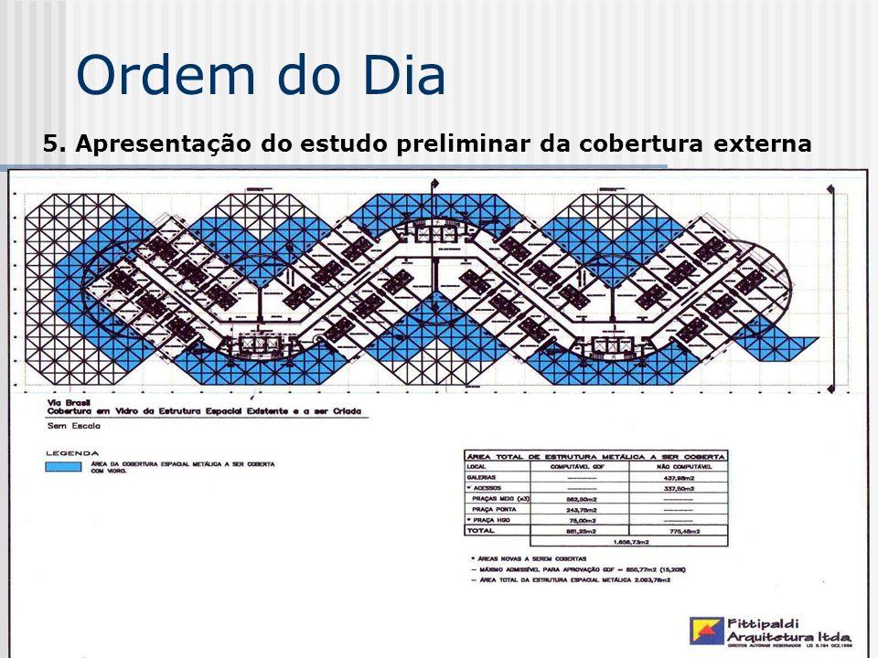 Ordem do Dia 5. Apresentação do estudo preliminar da cobertura externa