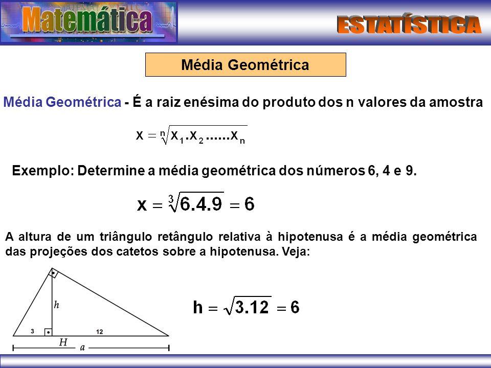 Média GeométricaMédia Geométrica - É a raiz enésima do produto dos n valores da amostra. Exemplo: Determine a média geométrica dos números 6, 4 e 9.