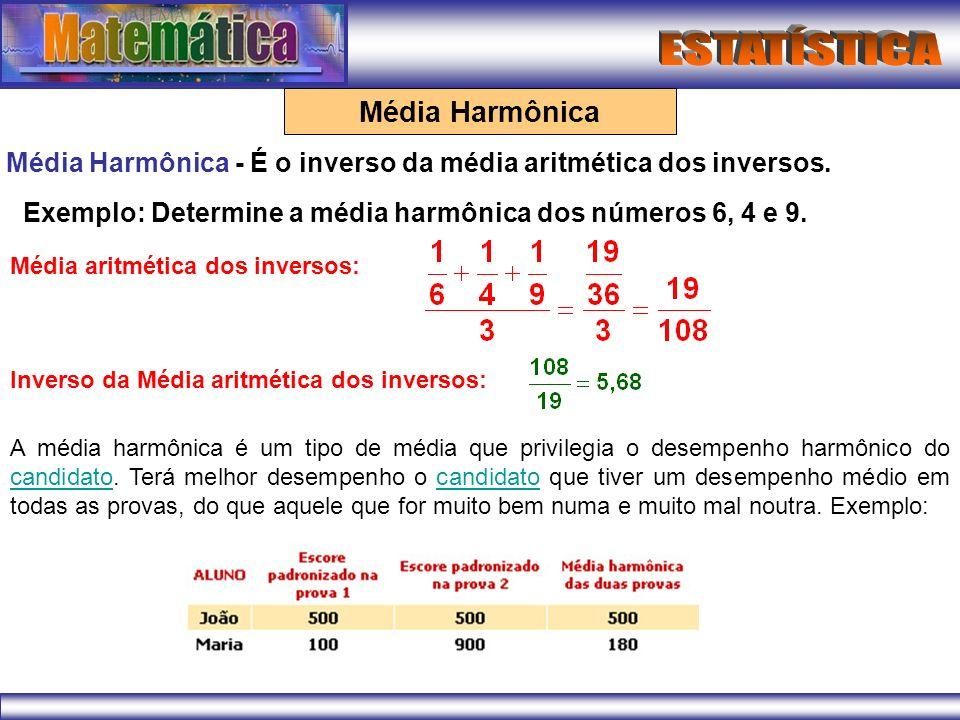 Média Harmônica Média Harmônica - É o inverso da média aritmética dos inversos. Exemplo: Determine a média harmônica dos números 6, 4 e 9.