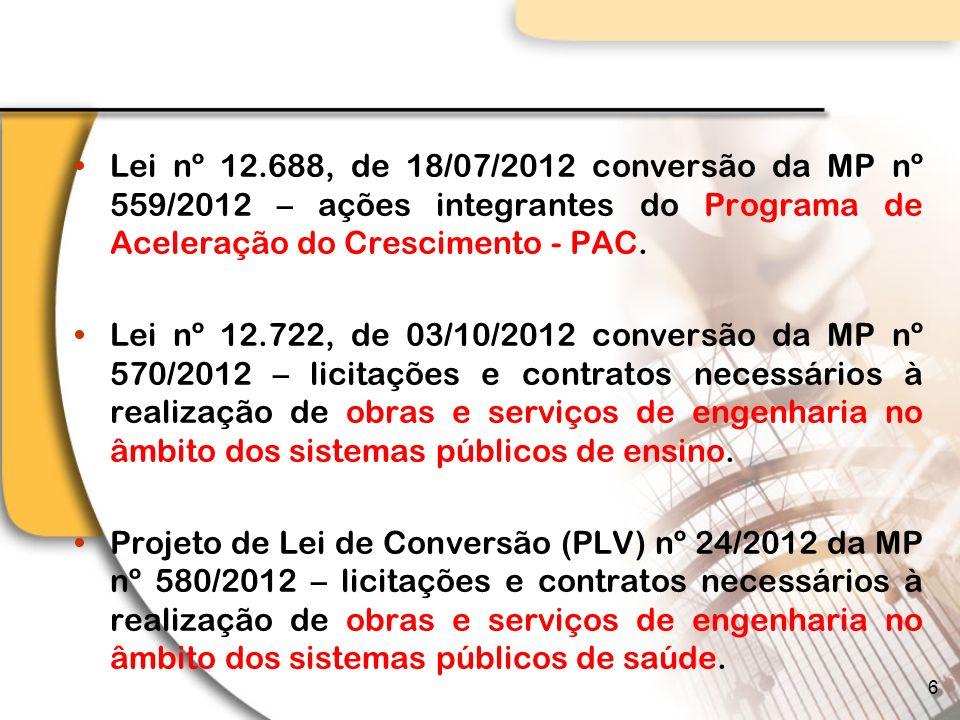 Lei nº 12.688, de 18/07/2012 conversão da MP nº 559/2012 – ações integrantes do Programa de Aceleração do Crescimento - PAC.