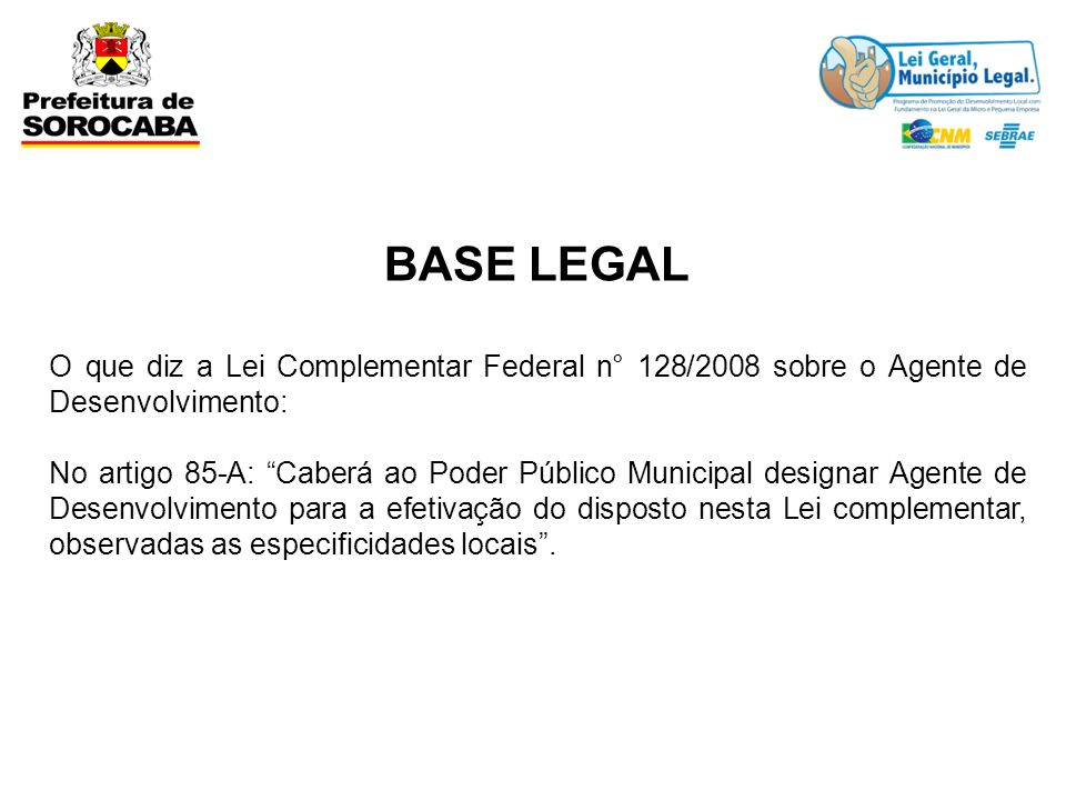 BASE LEGAL O que diz a Lei Complementar Federal n° 128/2008 sobre o Agente de Desenvolvimento: