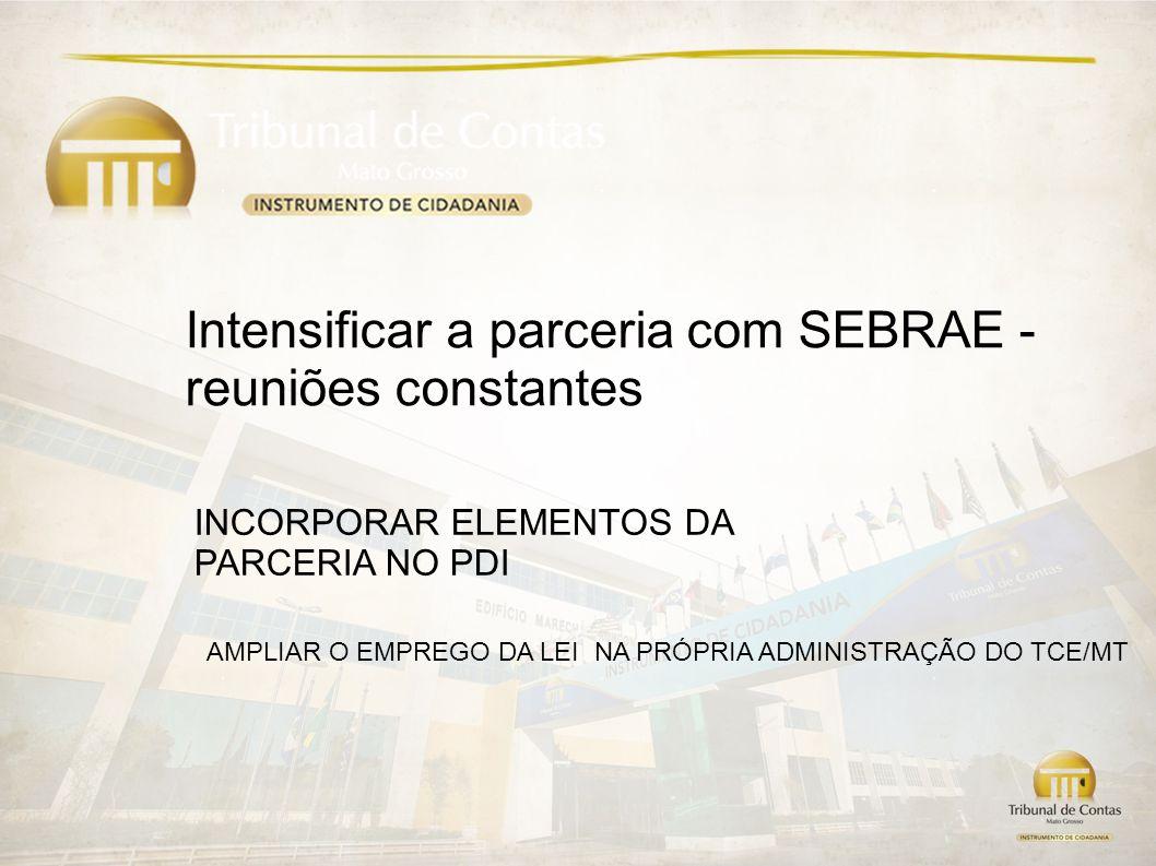 Intensificar a parceria com SEBRAE - reuniões constantes