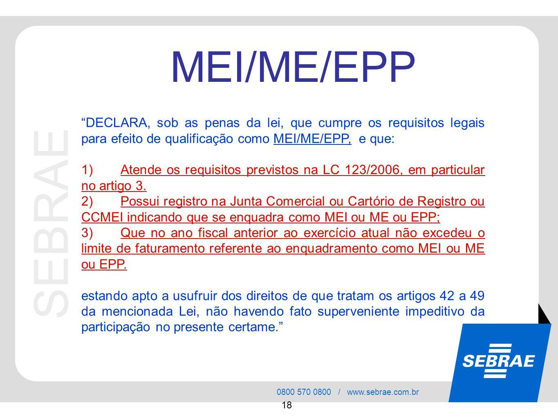 MEI/ME/EPP DECLARA, sob as penas da lei, que cumpre os requisitos legais para efeito de qualificação como MEI/ME/EPP, e que: