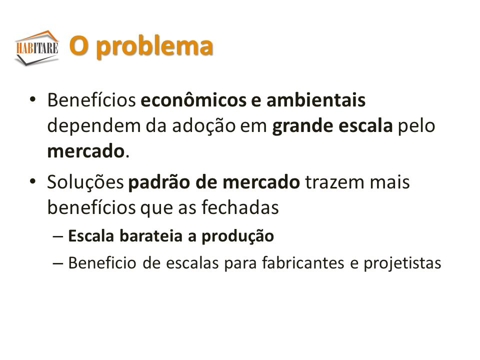 O problema Benefícios econômicos e ambientais dependem da adoção em grande escala pelo mercado.
