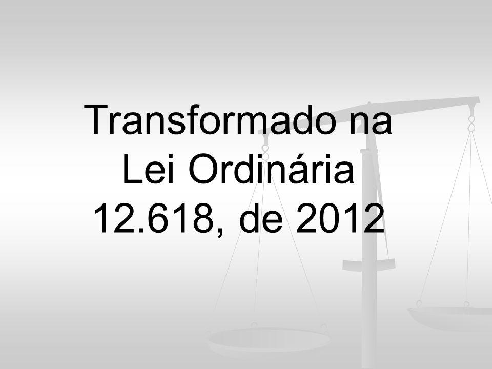 Transformado na Lei Ordinária 12.618, de 2012