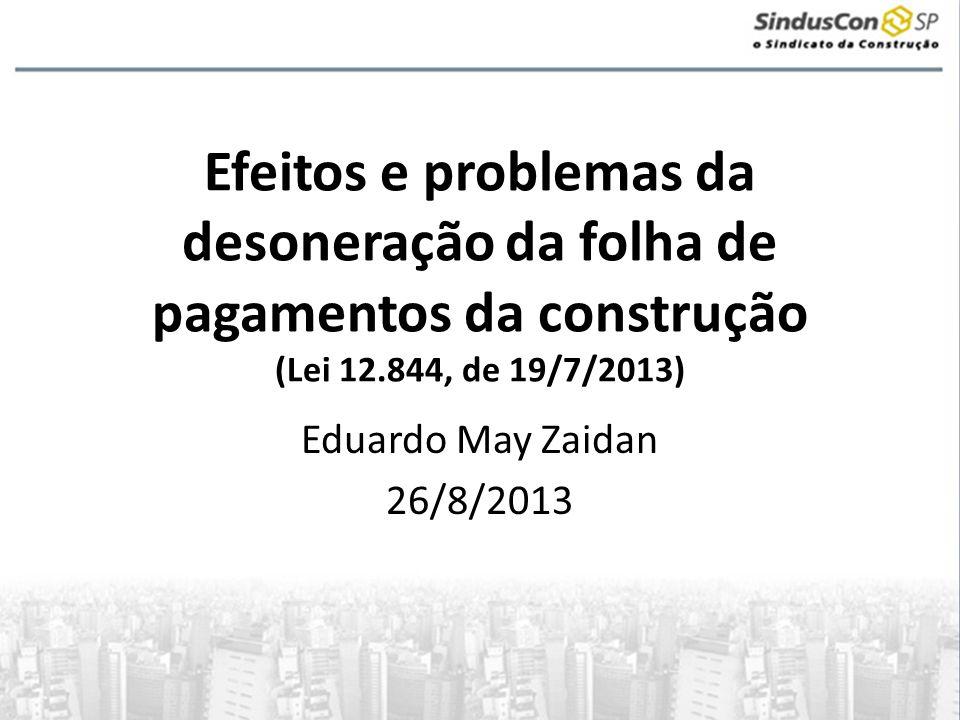 Efeitos e problemas da desoneração da folha de pagamentos da construção (Lei 12.844, de 19/7/2013)