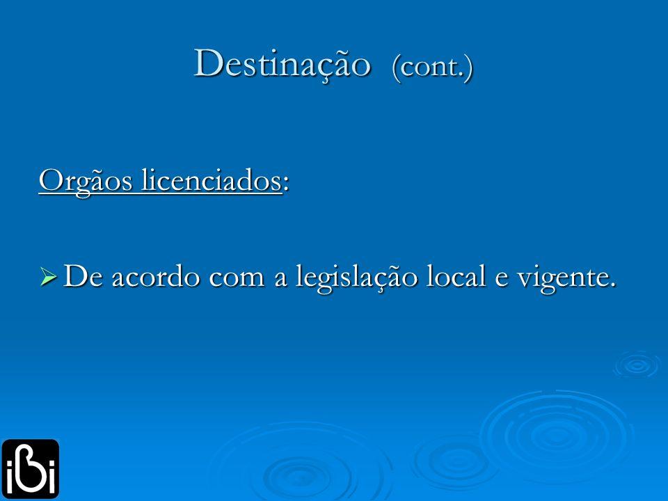 Destinação (cont.) Orgãos licenciados: