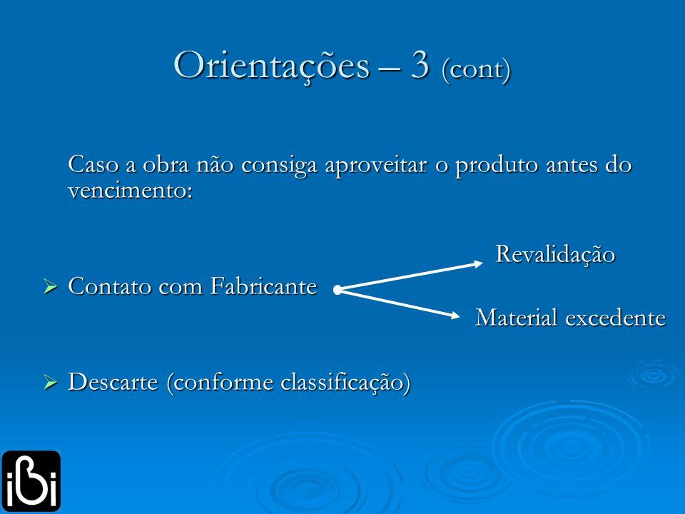 Orientações – 3 (cont) Caso a obra não consiga aproveitar o produto antes do vencimento: Revalidação.