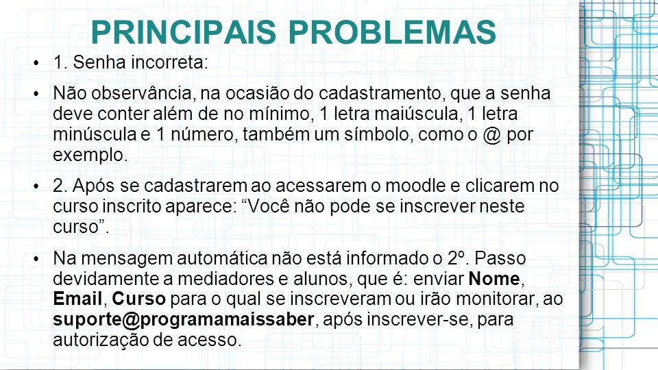 PRINCIPAIS PROBLEMAS 1. Senha incorreta:
