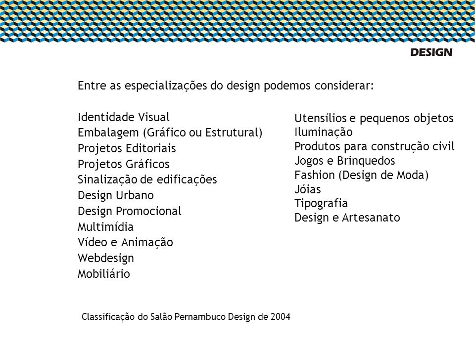 Entre as especializações do design podemos considerar: