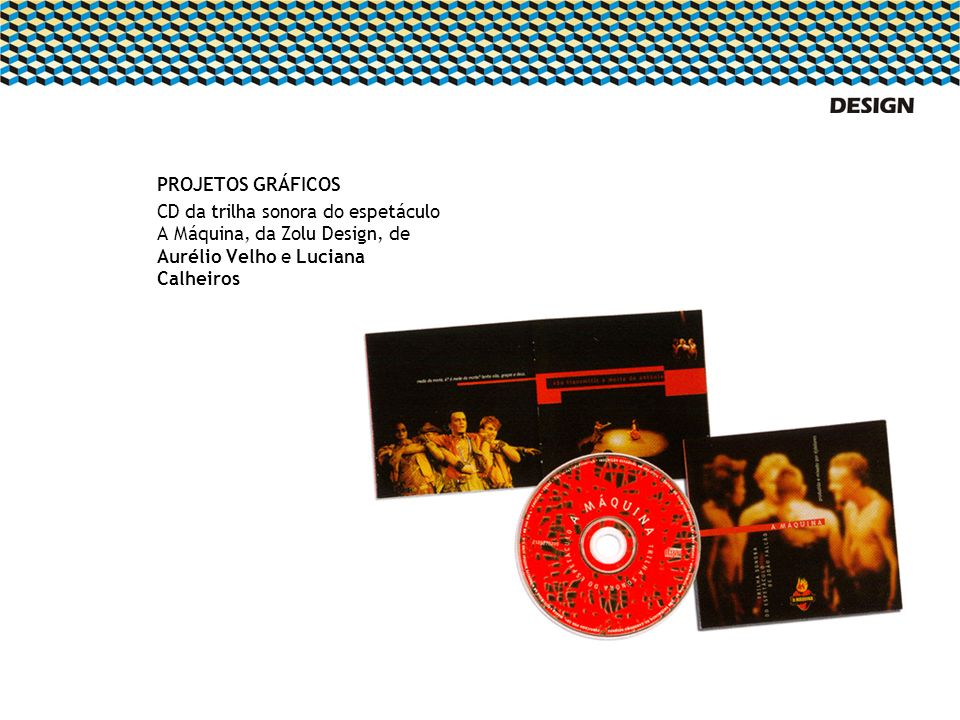 PROJETOS GRÁFICOS CD da trilha sonora do espetáculo A Máquina, da Zolu Design, de Aurélio Velho e Luciana Calheiros.