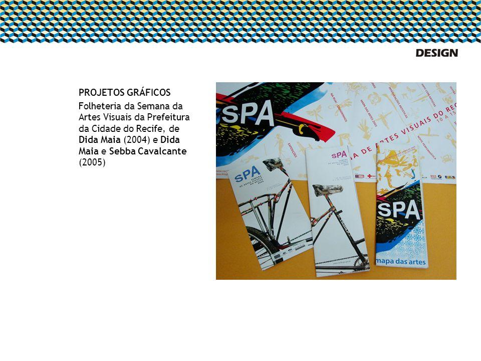 PROJETOS GRÁFICOS Folheteria da Semana da Artes Visuais da Prefeitura da Cidade do Recife, de Dida Maia (2004) e Dida Maia e Sebba Cavalcante (2005)
