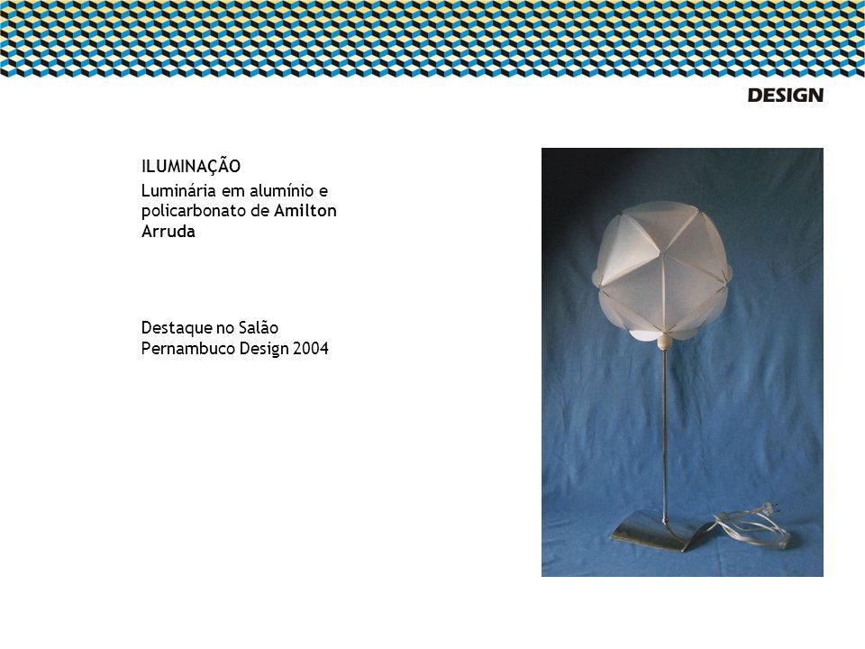 ILUMINAÇÃO Luminária em alumínio e policarbonato de Amilton Arruda.