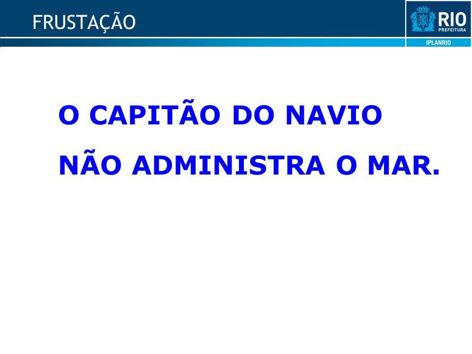 FRUSTAÇÃO O CAPITÃO DO NAVIO NÃO ADMINISTRA O MAR.