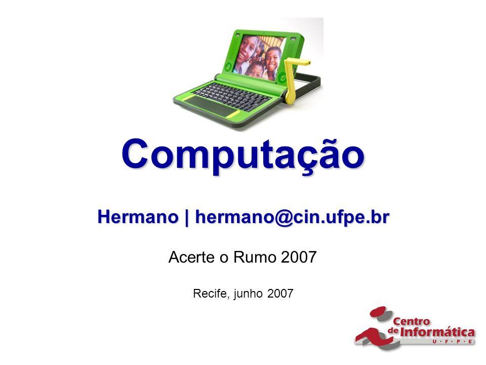 Hermano | hermano@cin.ufpe.br Acerte o Rumo 2007 Recife, junho 2007