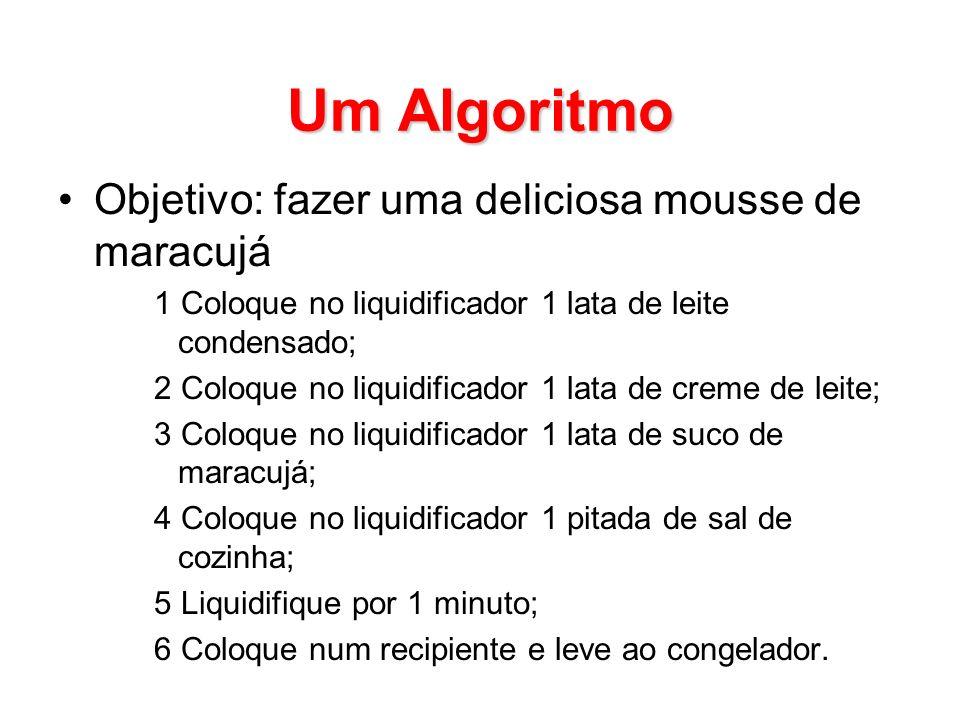 Um Algoritmo Objetivo: fazer uma deliciosa mousse de maracujá
