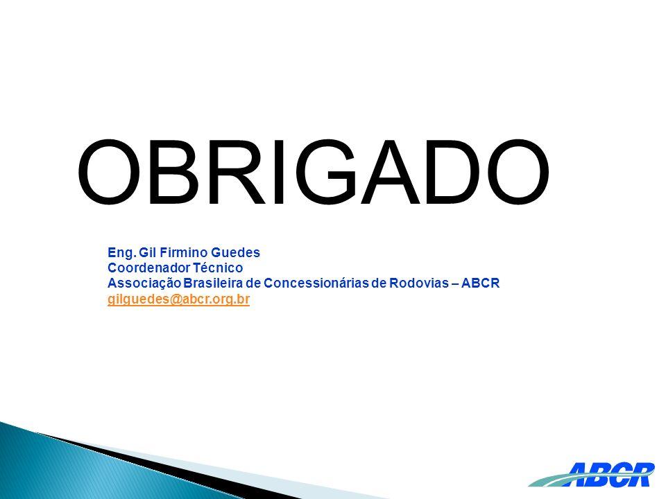 OBRIGADO Eng. Gil Firmino Guedes Coordenador Técnico