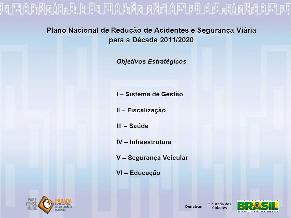 Plano Nacional de Redução de Acidentes e Segurança Viária para a Década 2011/2020 Objetivos Estratégicos