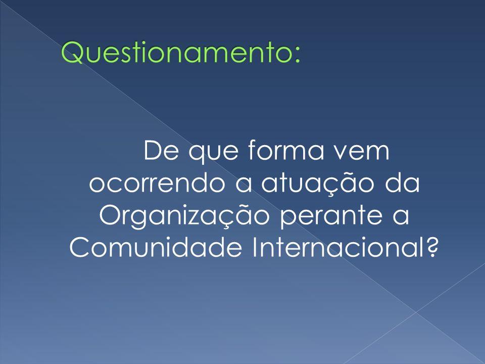 De que forma vem ocorrendo a atuação da Organização perante a Comunidade Internacional