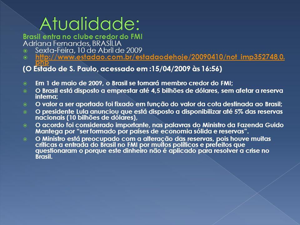 Brasil entra no clube credor do FMI Adriana Fernandes, BRASÍLIA