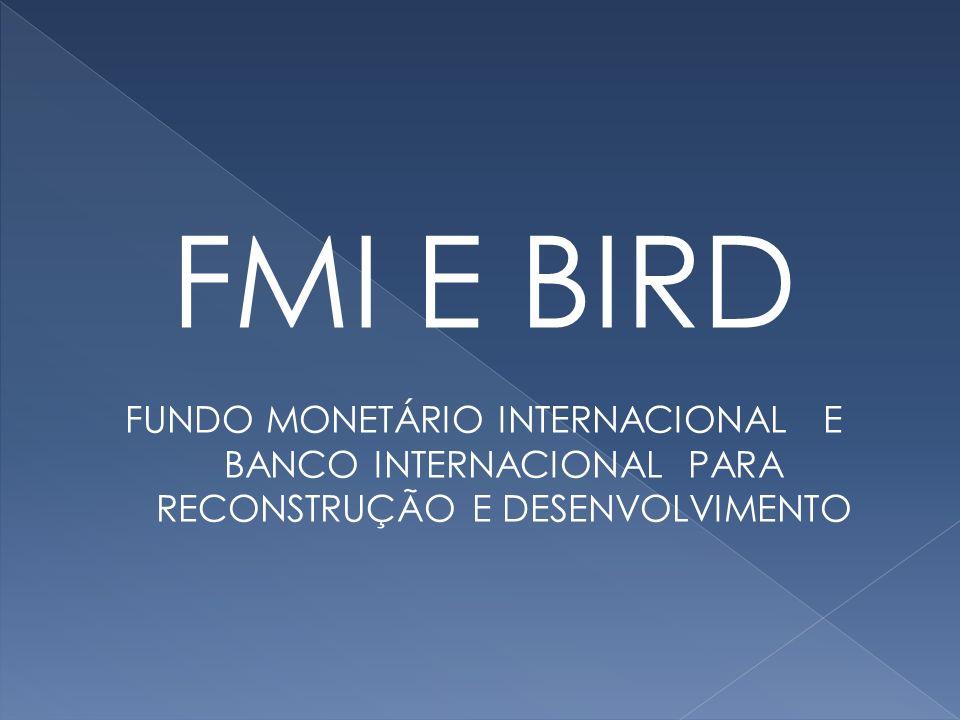 FMI E BIRD FUNDO MONETÁRIO INTERNACIONAL E BANCO INTERNACIONAL PARA RECONSTRUÇÃO E DESENVOLVIMENTO.