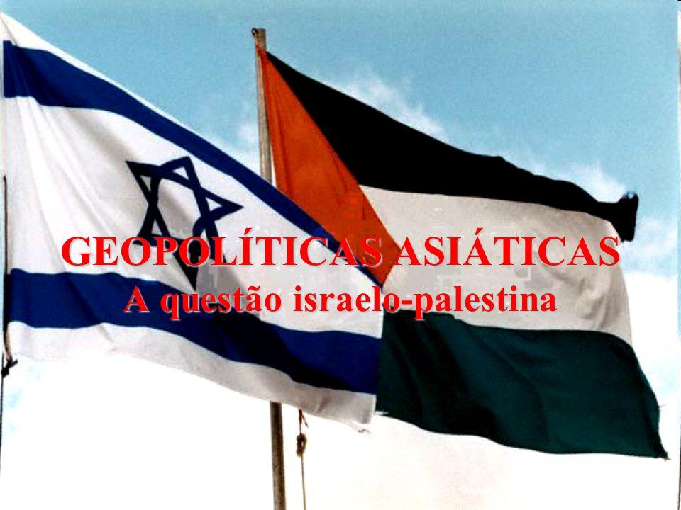 GEOPOLÍTICAS ASIÁTICAS A questão israelo-palestina