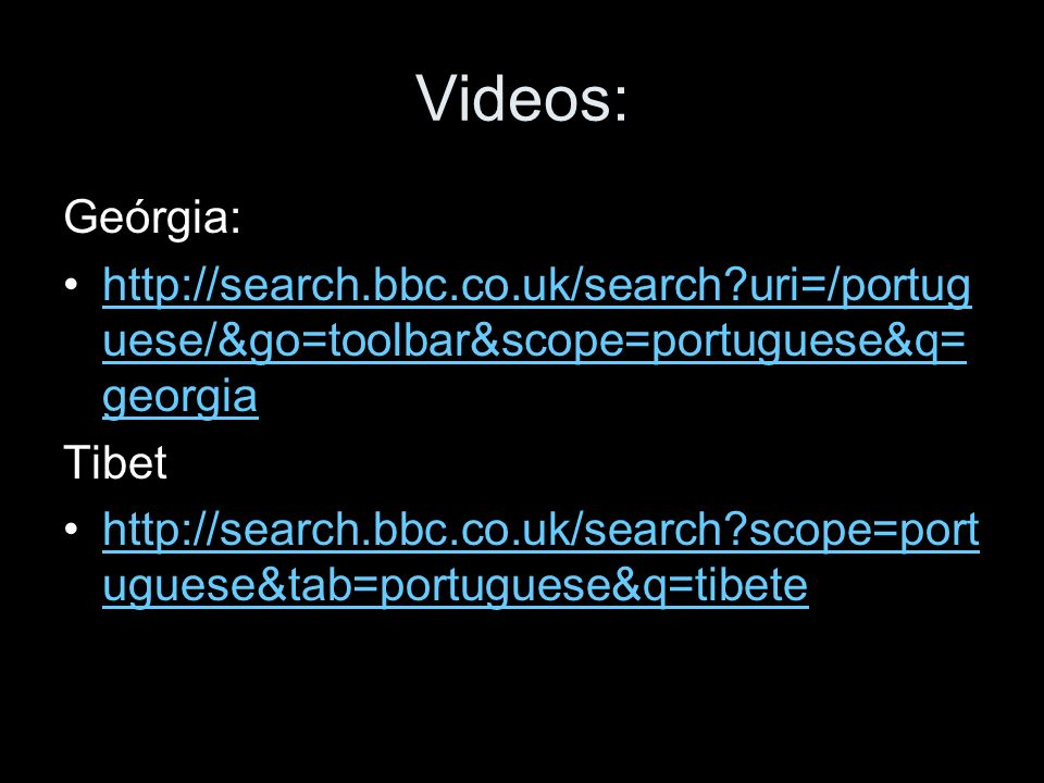 Videos: Geórgia: http://search.bbc.co.uk/search uri=/portuguese/&go=toolbar&scope=portuguese&q=georgia.