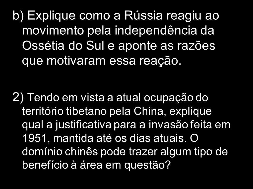 b) Explique como a Rússia reagiu ao movimento pela independência da Ossétia do Sul e aponte as razões que motivaram essa reação.