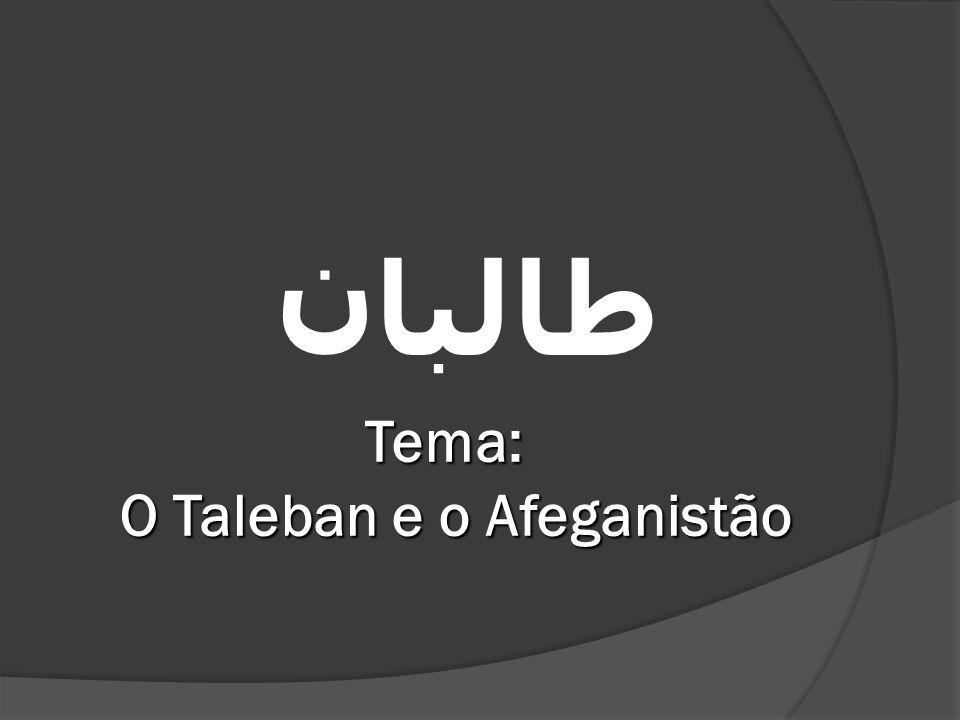 Tema: O Taleban e o Afeganistão