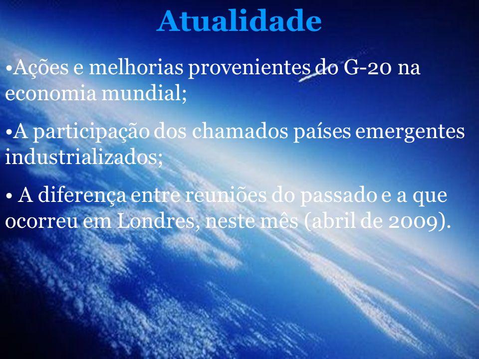 Atualidade Ações e melhorias provenientes do G-20 na economia mundial;
