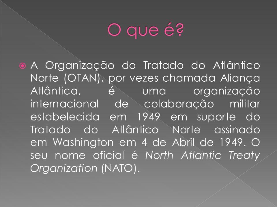 A Organização do Tratado do Atlântico Norte (OTAN), por vezes chamada Aliança Atlântica, é uma organização internacional de colaboração militar estabelecida em 1949 em suporte do Tratado do Atlântico Norte assinado em Washington em 4 de Abril de 1949.