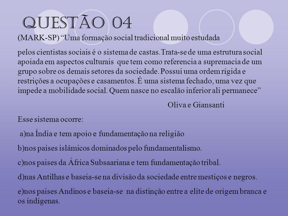 Questão 04 (MARK-SP) Uma formação social tradicional muito estudada