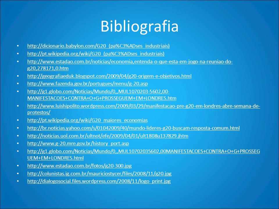 Bibliografiahttp://dicionario.babylon.com/G20_(pa%C3%ADses_industriais) http://pt.wikipedia.org/wiki/G20_(pa%C3%ADses_industriais)