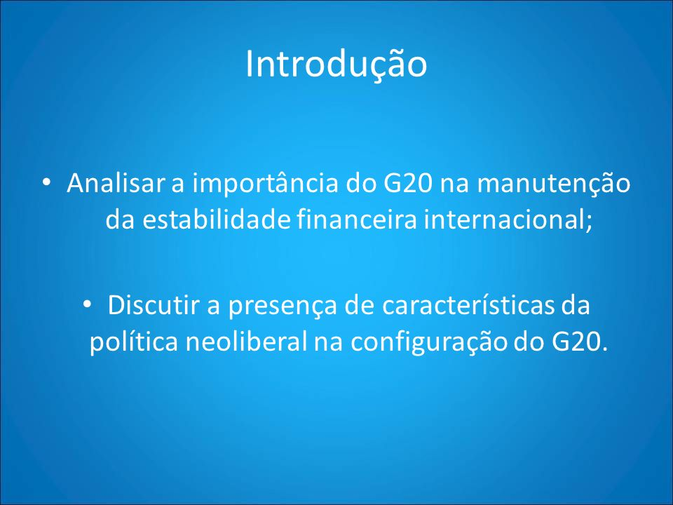Introdução Analisar a importância do G20 na manutenção da estabilidade financeira internacional;