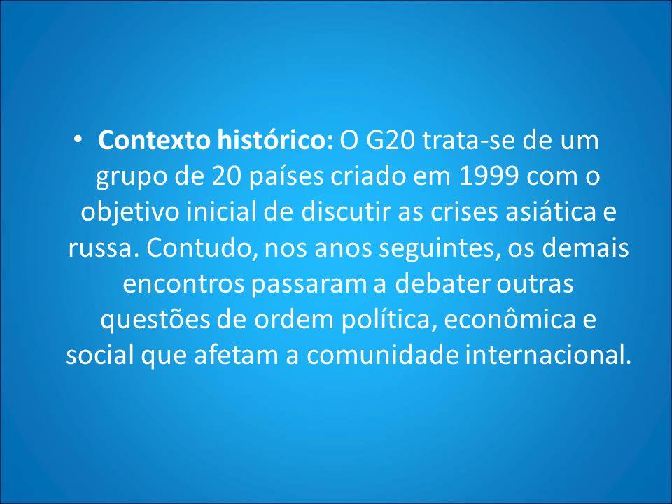 Contexto histórico: O G20 trata-se de um grupo de 20 países criado em 1999 com o objetivo inicial de discutir as crises asiática e russa.