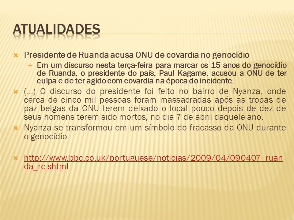 ATUALIDADES Presidente de Ruanda acusa ONU de covardia no genocídio