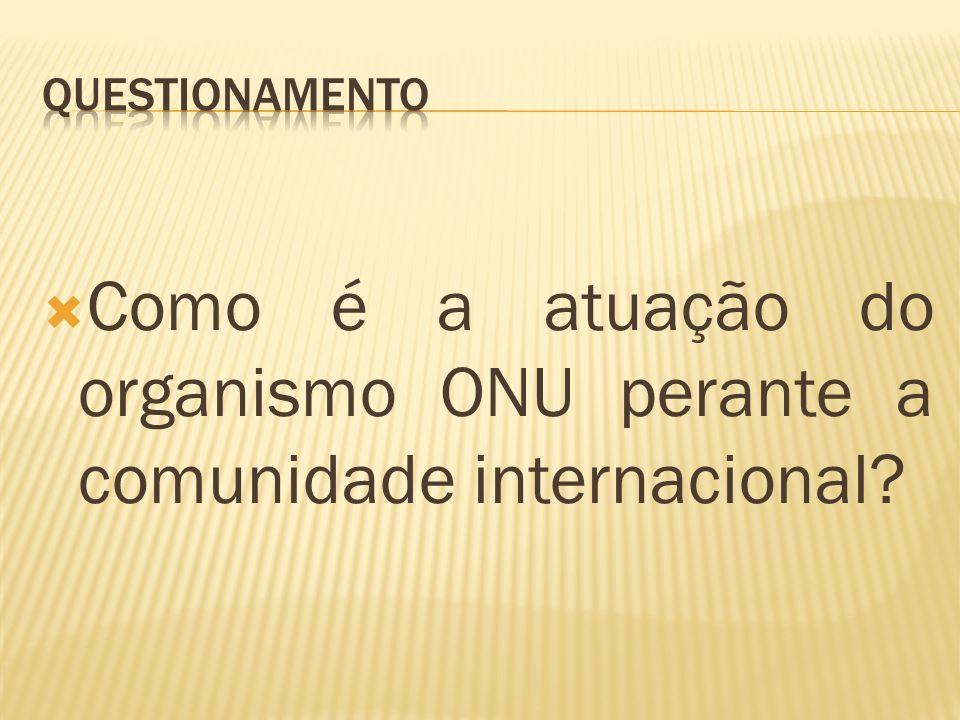 Como é a atuação do organismo ONU perante a comunidade internacional