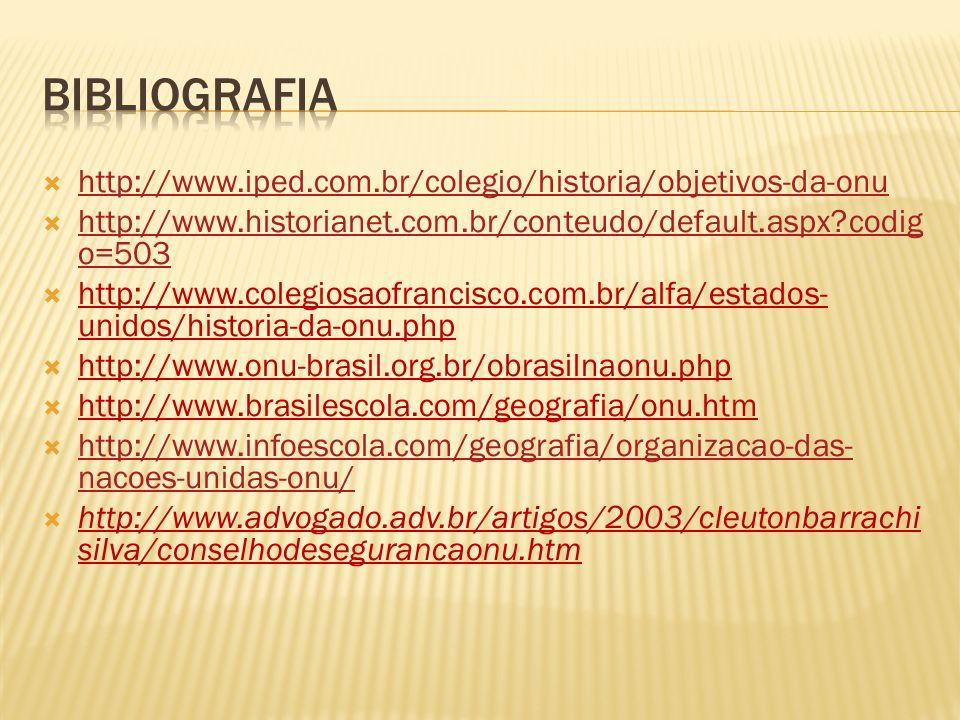 Bibliografia http://www.iped.com.br/colegio/historia/objetivos-da-onu