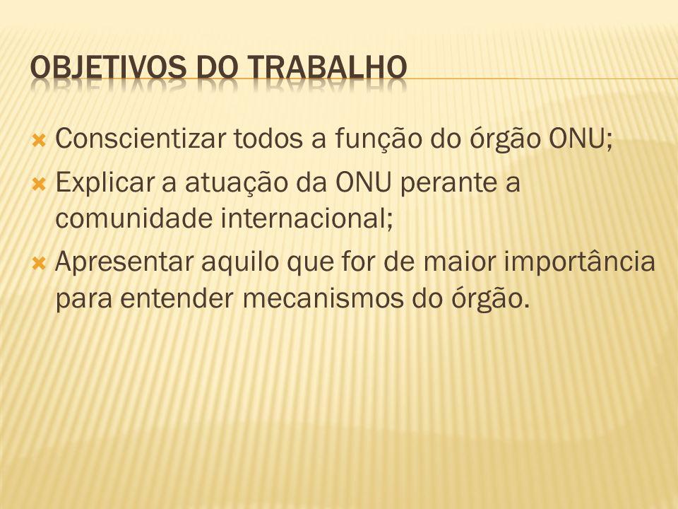 Objetivos do traBAlho Conscientizar todos a função do órgão ONU;