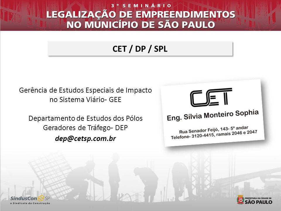 CET / DP / SPL Gerência de Estudos Especiais de Impacto no Sistema Viário- GEE. Departamento de Estudos dos Pólos Geradores de Tráfego- DEP.