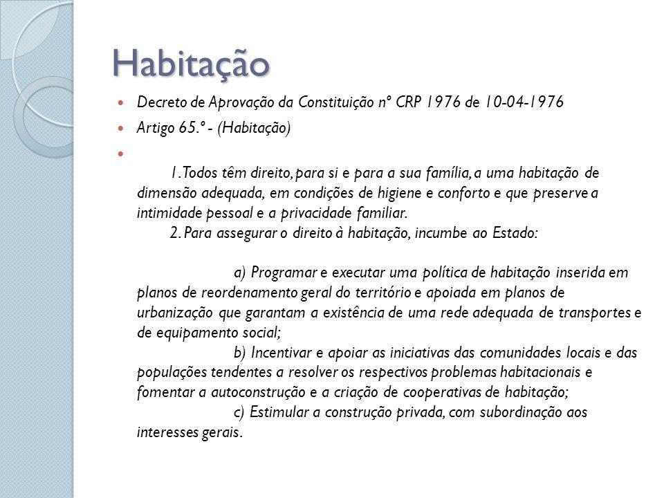 Habitação Decreto de Aprovação da Constituição nº CRP 1976 de 10-04-1976. Artigo 65.º - (Habitação)