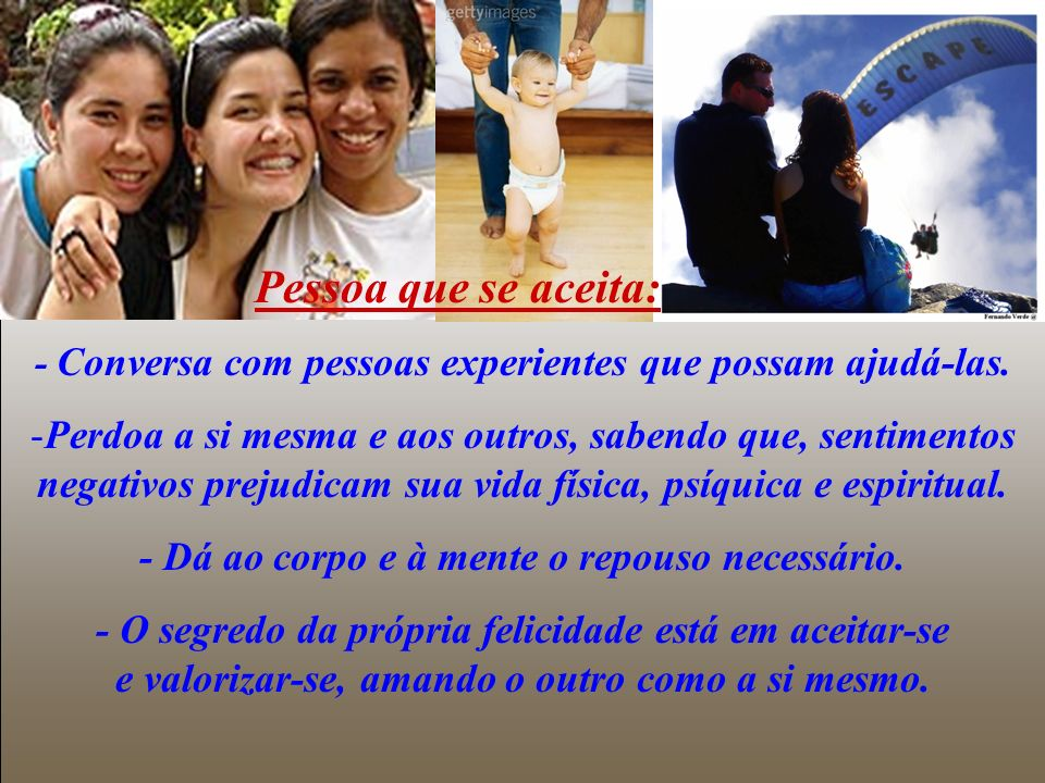Pessoa que se aceita: - Conversa com pessoas experientes que possam ajudá-las.