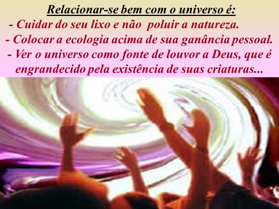 Relacionar-se bem com o universo é: