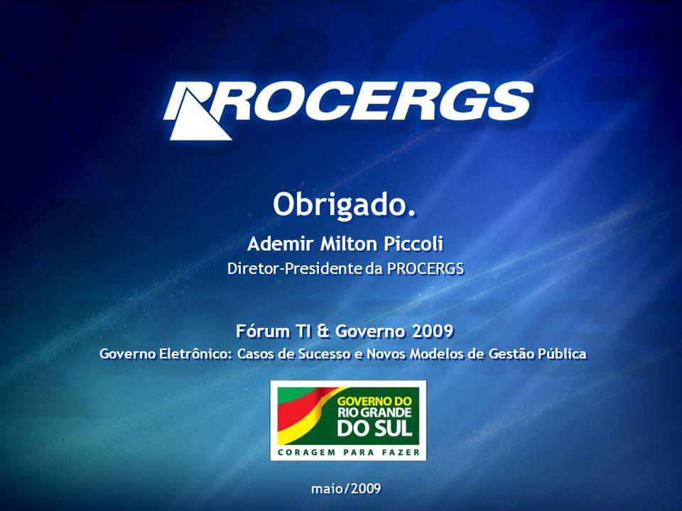 Obrigado. Ademir Milton Piccoli Diretor-Presidente da PROCERGS