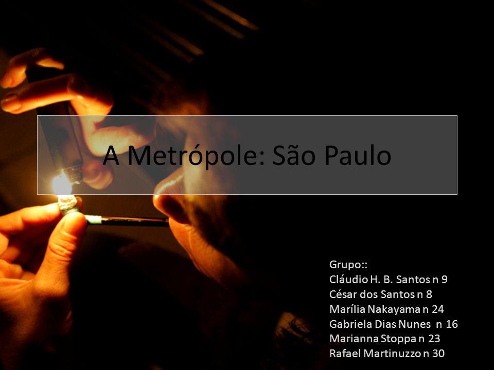 A Metrópole: São Paulo Grupo:: Cláudio H. B. Santos n 9