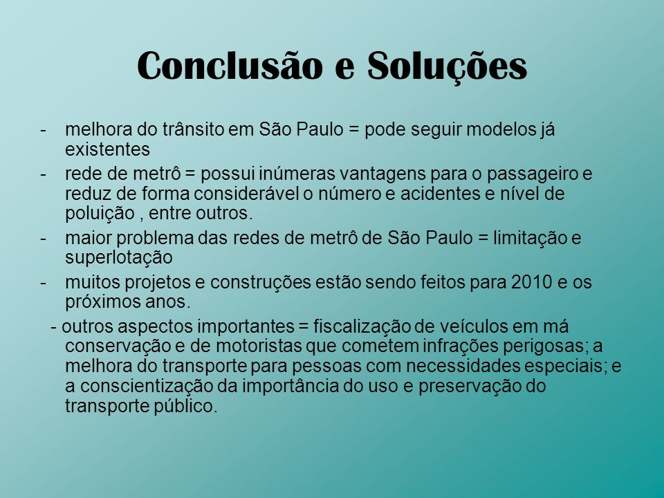 Conclusão e Soluçõesmelhora do trânsito em São Paulo = pode seguir modelos já existentes.
