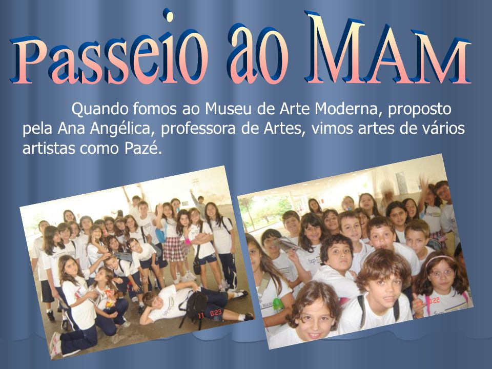 Passeio ao MAM Quando fomos ao Museu de Arte Moderna, proposto pela Ana Angélica, professora de Artes, vimos artes de vários artistas como Pazé.